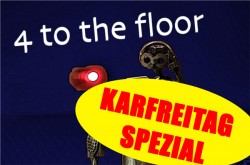 4 to the floor - Karfreitag-Spezial