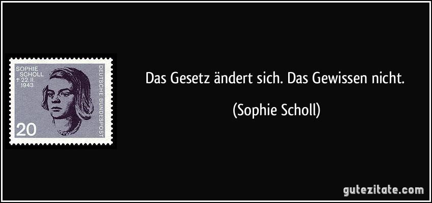 zitat-das-gesetz-andert-sich-das-gewissen-nicht-sophie-scholl-184874
