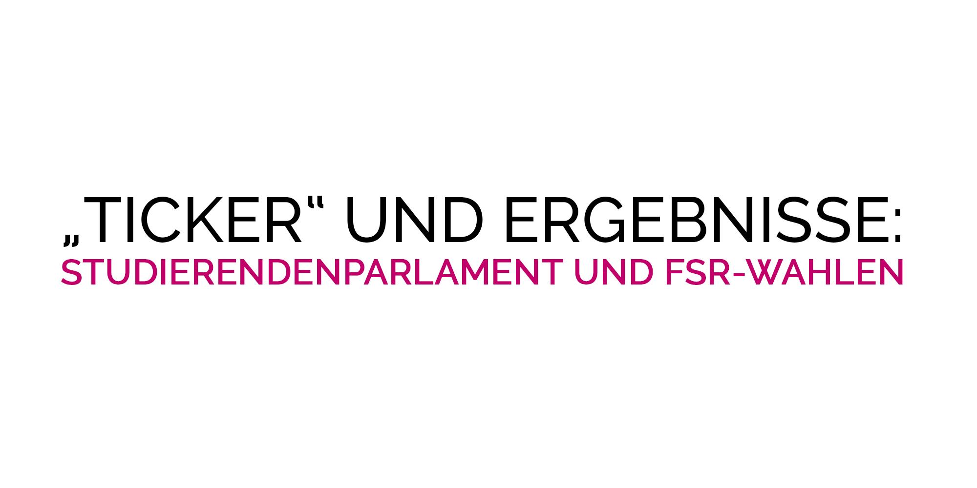 """""""Ticker"""" und vorläufige Ergebnisse der StuPa und FSR-Wahlen"""