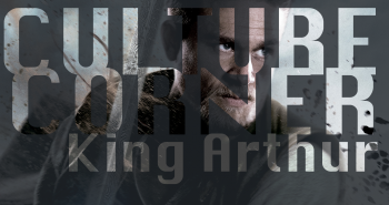 Culture Corner Pt. 34: King Arthur: Legend of the Sword