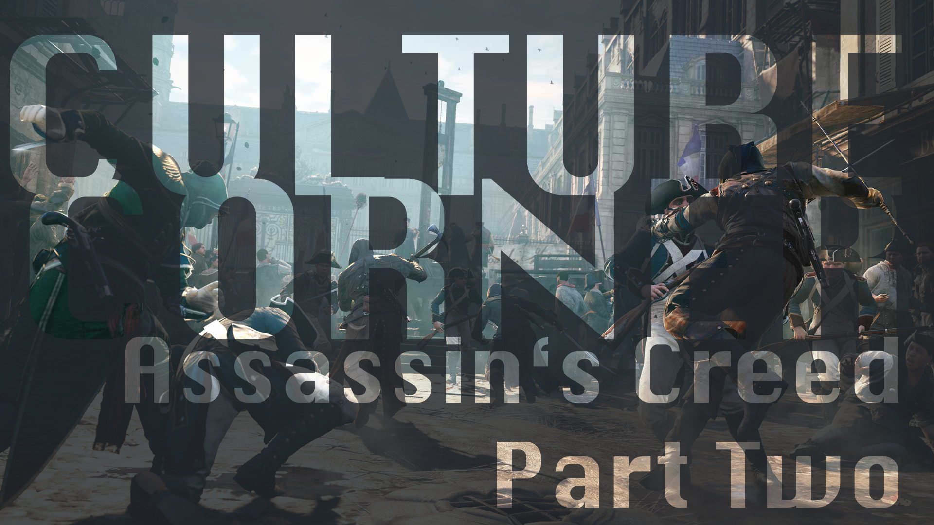 Culture Corner Pt. 37: An Assassin's Creed Retrospective (2)