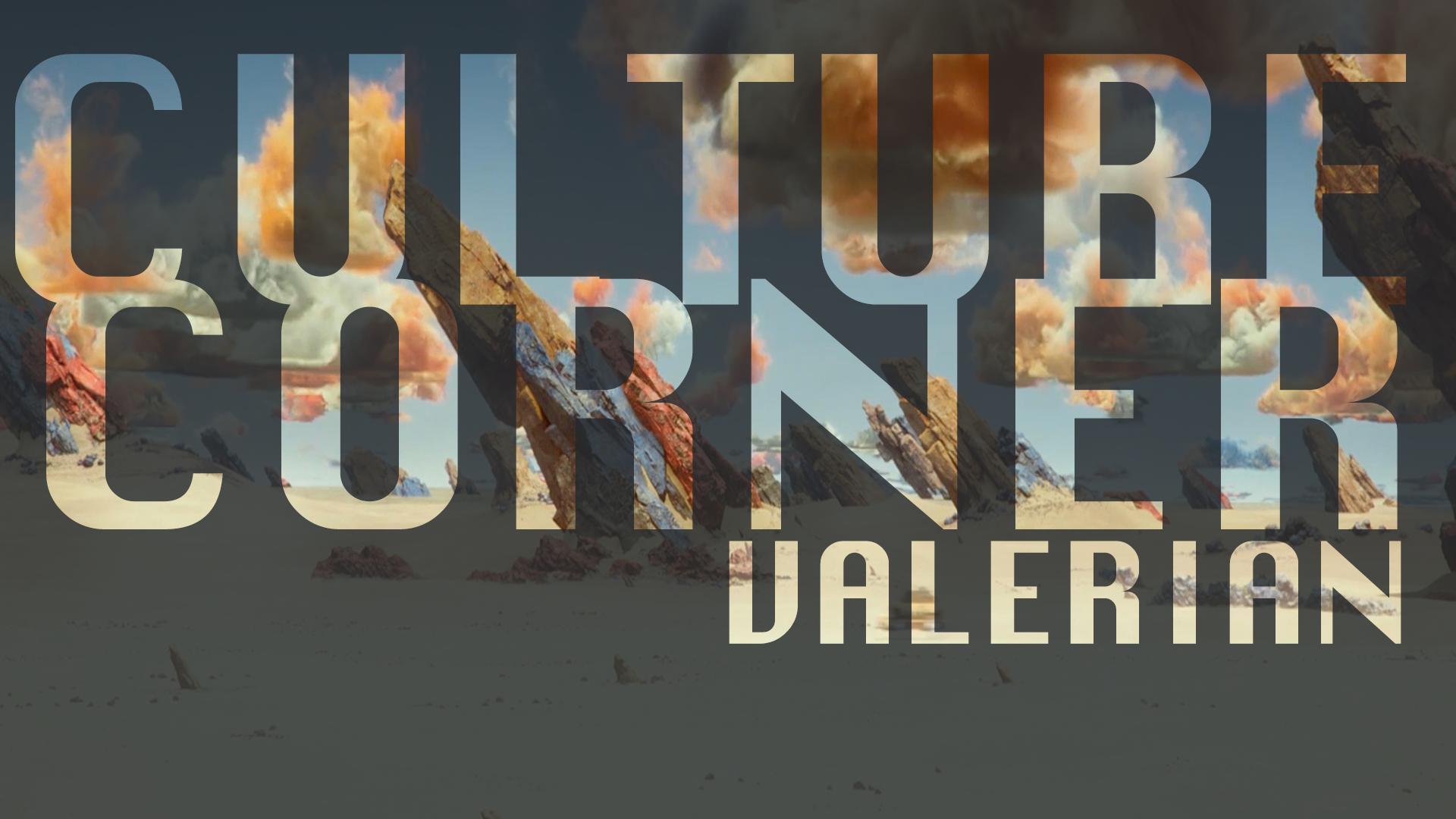 Culture Corner Pt. 39: Valerian