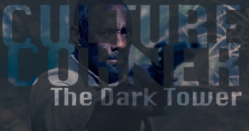 Culture Corner Pt. 41: The Dark Tower